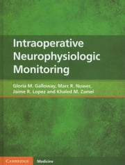Intraoperative Neurophysiologic Monitoring ebook by Galloway, Gloria M.