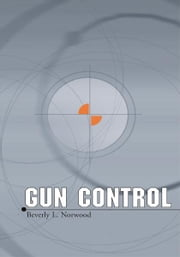 Gun Control ebook by Beverly L. Norwood