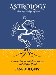 ASTROLOGY - history and purpose ebook by JANE AHLQUIST