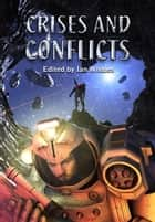 Crises And Conflicts ebook by Ian Whates, Gavin Smith, Adam Roberts,...