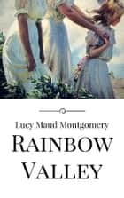 Rainbow Valley ebook by Lucy Maud Montgomery