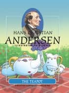 The Teapot ebook by Hans Christian Andersen, Gustavo Mazali