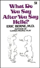 What Do You Say After You Say Hello ebook by Eric Berne