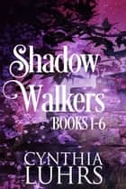 Shadow Walkers Books 1-6 ebook by Cynthia Luhrs