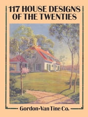 117 House Designs of the Twenties ebook by Gordon-Van Tine Co.