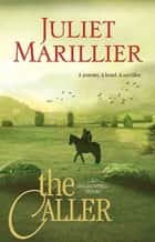 The Caller: Shadowfell 3 ebook by Juliet Marillier