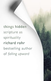 Things Hidden - Scripture as Spirituality ebook by Richard Rohr