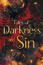 Tales of Darkness and Sin - An Anthology ebook by