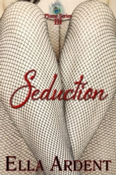 Seduction - An Erotic Romance in Nine Installments ebook by Ella Ardent