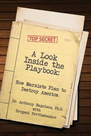 A Look Inside the Playbook: How Marxists Plan to Destroy America ebook by Napoleon, Anthony