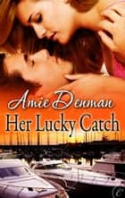 Her Lucky Catch ebook by Amie Denman