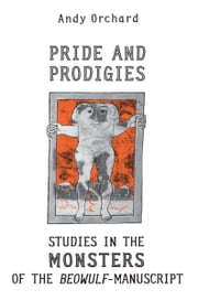 Pride and Prodigies - Studies in the Monsters of the Beowulf Manuscript ebook by Andy Orchard