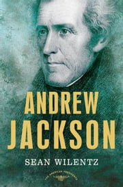 Andrew Jackson - The American Presidents Series: The 7th President, 1829-1837 ebook by Sean Wilentz,Arthur M. Schlesinger