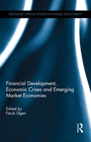 Financial Development, Economic Crises and Emerging Market Economies ebook by Faruk Ülgen
