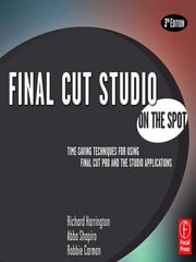 Final Cut Studio On the Spot ebook by Richard Harrington,Abba Shapiro,Robbie Carman