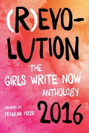 (R)evolution - The Girls Write Now 2016 Anthology ebook by Girls Write Now,Molly MacDermot