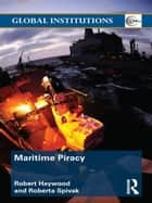 Maritime Piracy ebook by Robert Haywood, Roberta Spivak