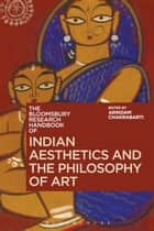 The Bloomsbury Research Handbook of Indian Aesthetics and the Philosophy of Art ebook by Arindam Chakrabarti