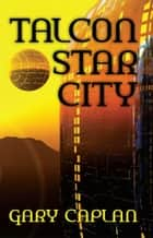 Talcon Star City ebook by Gary Caplan