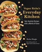 Vegan Richa's Everyday Kitchen - Epic Anytime Recipes with a World of Flavor ebook by Richa Hingle