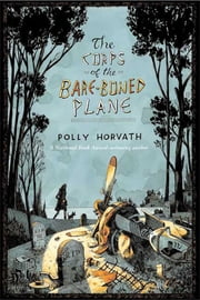 The Corps of the Bare-Boned Plane ebook by Polly Horvath