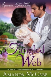 A Tangled Web (Lessons in Temptation Series, Book 3) ebook by Amanda McCabe