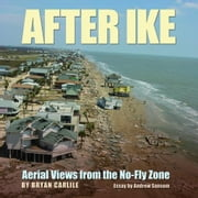 After Ike: Aerial Views from the No-Fly Zone ebook by Carlile, Bryan