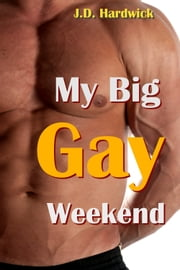 My Big Gay Weekend (MMM Erotic Menage) ebook by J.D. Hardwick