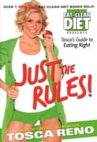 Just the Rules - Tosca's Guide to Eating Right ebook by Tosca Reno