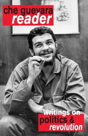 Che Guevara Reader - Writings on Politics & Revolution ebook by Ernesto Che Guevara,David Deutschmann