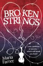 Broken Strings ebook by Maria Farrer