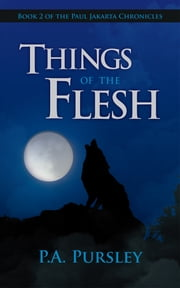 Things of the Flesh - Book 2 of the Paul Jakarta Chronicles ebook by P.A. Pursley