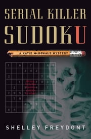 Serial Killer Sudoku - A Katie McDonald Mystery ebook by Shelley Freydont