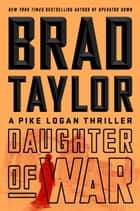 Daughter of War - A Pike Logan Thriller e-bok by Brad Taylor