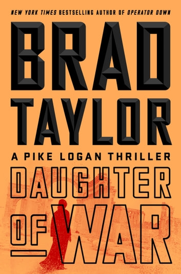 Daughter of War - A Pike Logan Thriller ebook by Brad Taylor