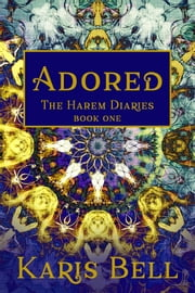 Adored - The Harem Diaries Book One ebook by Karis Bell