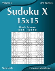 Sudoku X 15x15 - Hard to Extreme - Volume 9 - 276 Puzzles ebook by Nick Snels