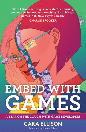 Embed With Games - A Year on the Couch with Game Developers ebook by Cara Ellison