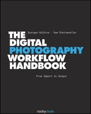 The Digital Photography Workflow Handbook ebook by Juergen Gulbins,Uwe Steinmueller