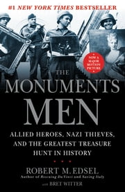 The Monuments Men - Allied Heroes, Nazi Thieves, and the Greatest Treasure Hunt in History ebook by Robert M. Edsel, Bret Witter