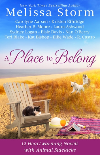A Place to Belong - A Collection of 12 Heartwarming Novels with Animal Sidekicks ebook by Melissa Storm,Carolyne Aarsen,Kristen Ethridge,Heather B. Moore,Laura Ashwood,Sydney Logan,Elsie Davis,Nan O'Berry,Teri Blake,,Kat Bishop,Ellie Wade,R. Castro