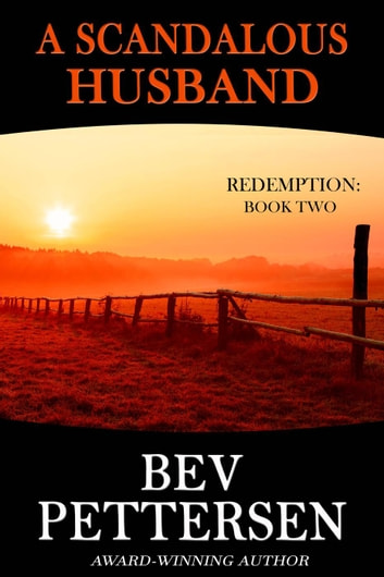 A Scandalous Husband - Redemption Romantic Mystery Series, #2 ebook by Bev Pettersen