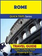 Rome Travel Guide (Quick Trips Series) - Sights, Culture, Food, Shopping & Fun ebook by Sara Coleman