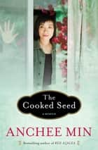 The Cooked Seed ebook by Anchee Min