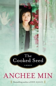 The Cooked Seed - A Memoir ebook by Anchee Min