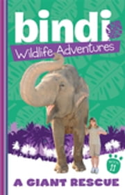 Bindi Wildlife Adventures 11: A Giant Rescue ebook by Bindi Irwin,Jess Black