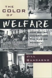 The Color of Welfare: How Racism Undermined the War on Poverty ebook by Jill Quadagno