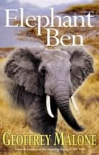 Stories from the Wild 5: Elephant Ben ebook by Geoffrey Malone