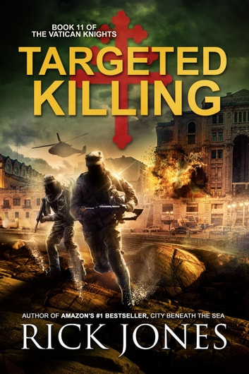 Targeted Killing - The Vatican Knights, #11 ebook by Rick Jones