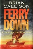 FERRY DOWN ebook by Brian Callison